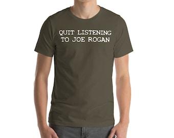 Quit Listening to Joe Rogan Short-Sleeve Unisex T-Shirt