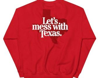 Let's Mess with Texas Unisex Sweatshirt