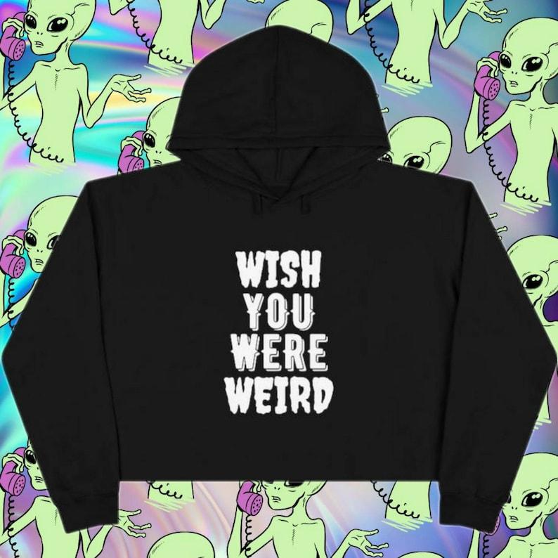 Wish You Were Weird Crop Hoodie  Alternative Cyberpunk Crop Top  Hippie Punk Crop Hoodie  Graphic Goth Alien Crop Hoodie  Emo Crop Top