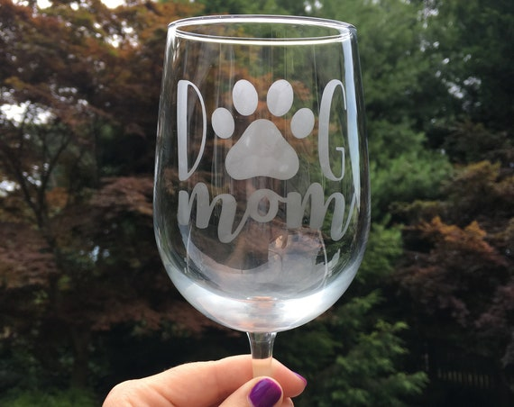 Dog Mom Wine Glass, Etched Wine Glass, Dog Lover Gifts, Dog Mom Gifts, Wine Gifts, Wine Glasses with Sayings