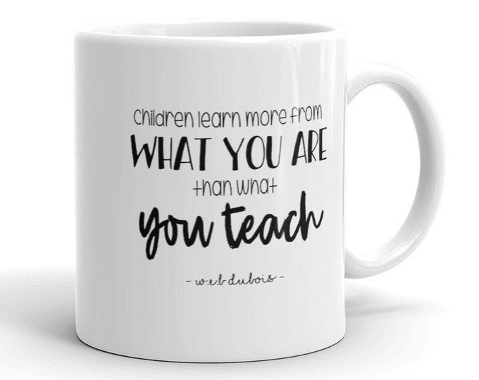 Children Learn More From What You Are Than What You Teach Mug | Teacher Mug | Teacher Gifts