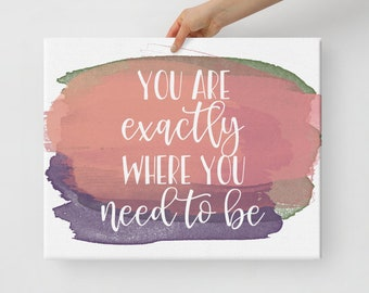 You Are Exactly Where You Need To Be Wall Art Canvas