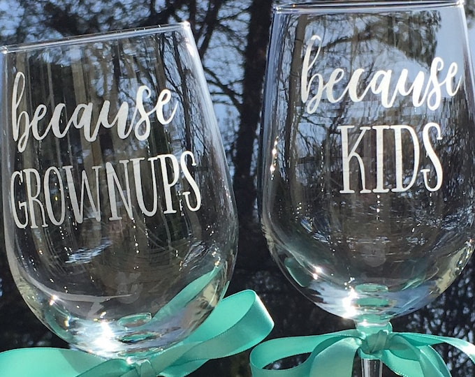 Because Kids   Because Grown Ups Etched Wine Glass