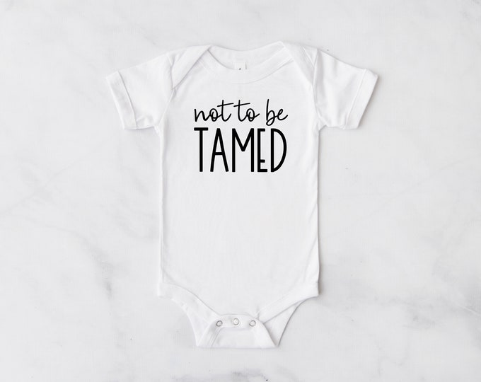 Not To Be Tamed Infant Bodysuit