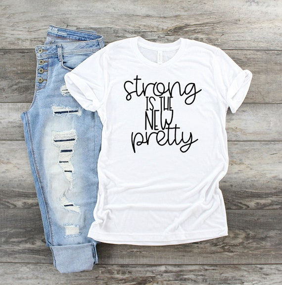 Strong Is The New Pretty T Shirt, Strong Tee, Shirts with Sayings, Ladies T Shirts, Womens Soft Shirts, Soft TShirts