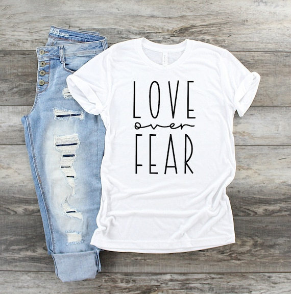 Love Over Fear Shirt, Motivational Tee, Inspirational Tee, Womens Soft Shirts, Soft TShirts, Shirt with Sayings
