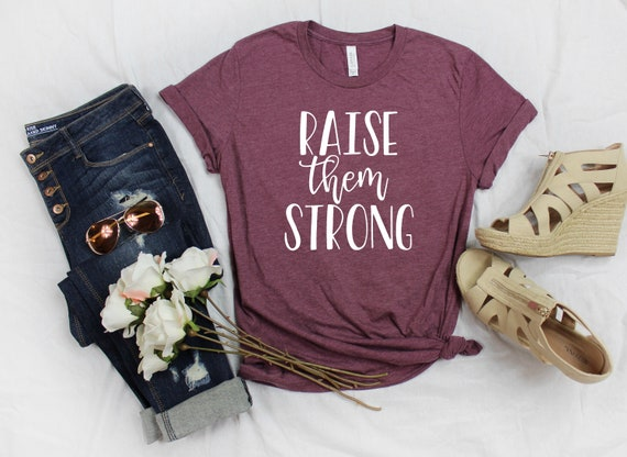 Raise Them Strong T-Shirt