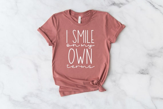 I Smile On My Own Terms T-shirt, Don't Tell Me to Smile Tshirt, Shirts for Women, Inspirational T-shirt SVG