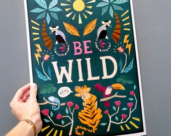 Illustrated 'Be Wild' inspirational children's quote print. Bedroom, nursery wall art decor. A3 animal print