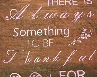 There Is Always Something To Be Thankful For - Wall Art - Sign - Wooden Sign - Thankful - Home Wall Decor - Thnakful Sign