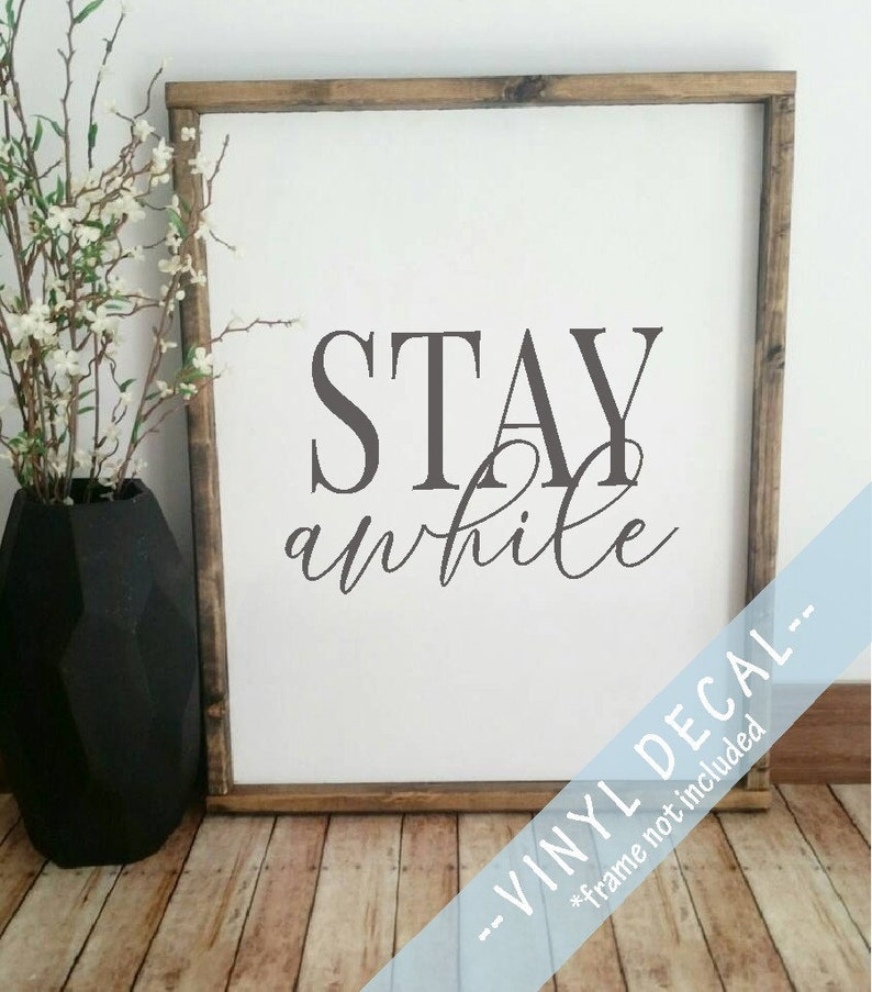 stay awhile DIY sign stay awhile vinyl decal stay sign stay awhile decal stay awhile vinyl farmhouse style decal Farmhouse vinyl decal