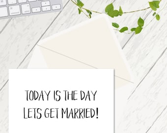 Today is the day, Lets Get Married Card, Wedding Cards, Cards for Husbands, Cards for Wives, Lets Get Married, Cards for Her, Cards for Him