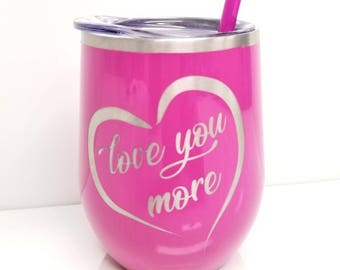 Love You More - Stainless Steel Wine Glass Tumbler - 12 COLORS - Mothers Day Gift, Anniversary Gift for Her, Laser Engraved