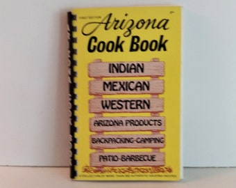 Arizona Cook Book, compiled by Al & MIldred Fischer, 350 Authentic Arizona Recipes, 1982