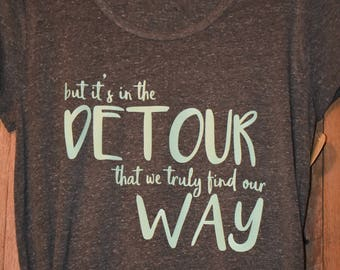 But it's in the Detour that we Truly Find Our Way || If/Then || Women's Shirt