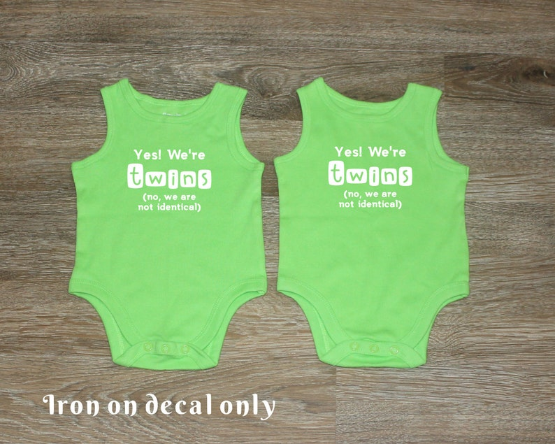 No We/'re Twins Yes We/'re Not Identical Iron On Vinyl Decal for T Shirt or Bodysuit
