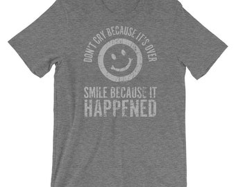 Don't Cry Because it's Over Smile Because It Happened Short-Sleeve Unisex T-Shirt