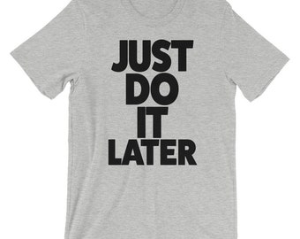 Just Do It Later Short-Sleeve Unisex T-Shirt