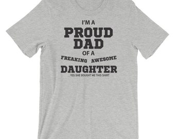 I'm a Proud dad of a freaking Awesome Daughter. Short-Sleeve Unisex T-Shirt