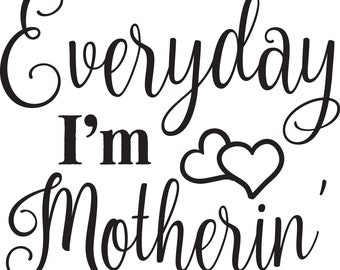 Everyday I/'m Motherin/' Decal Window Bumper Sticker Car Mom Mother Kids Life Love