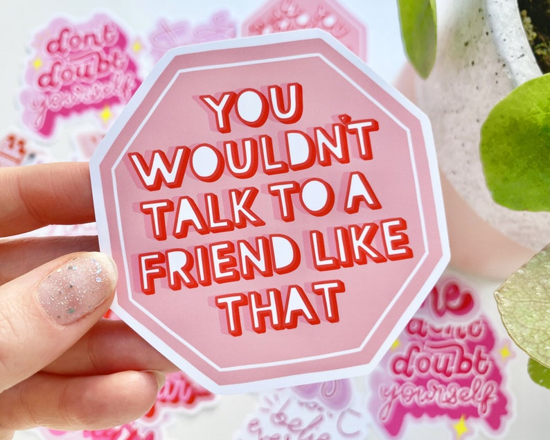 You Wouldn/'t Talk to a Friend Like That Inspirational Stop Sign Sticker motivational quote vinyl sticker self love