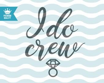 I do crew svg, wedding svg, bride svg, wifey svg, bridesmaids svg, t-shirt svg, svg design, cricut files, cutting files