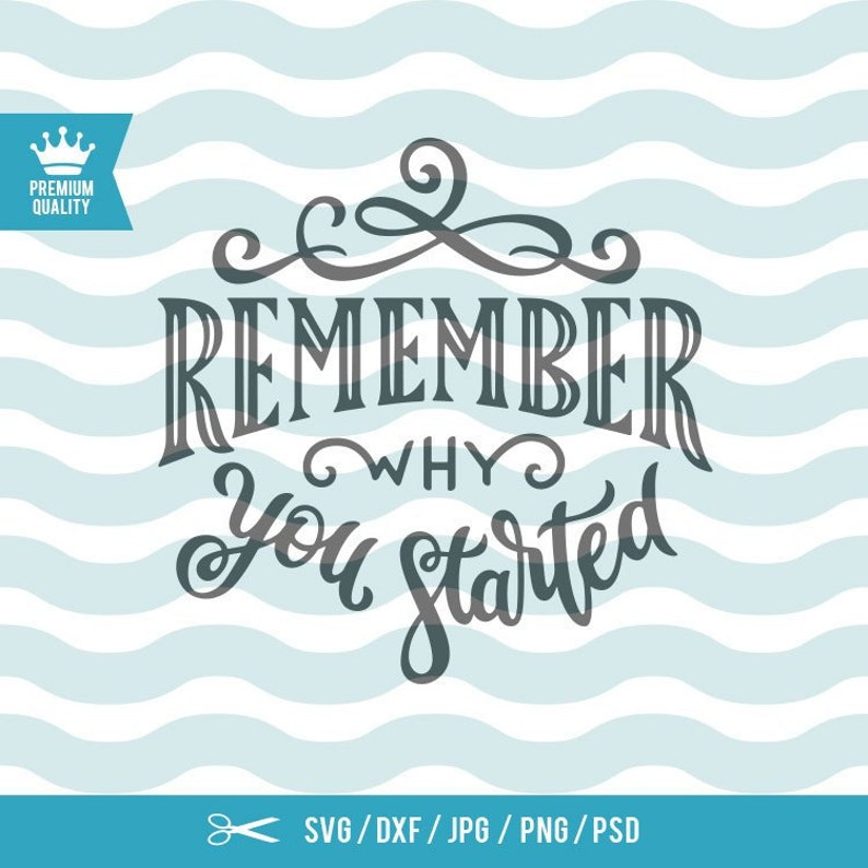 Remember Why You Started Svg File Motivational Quote Svg Etsy