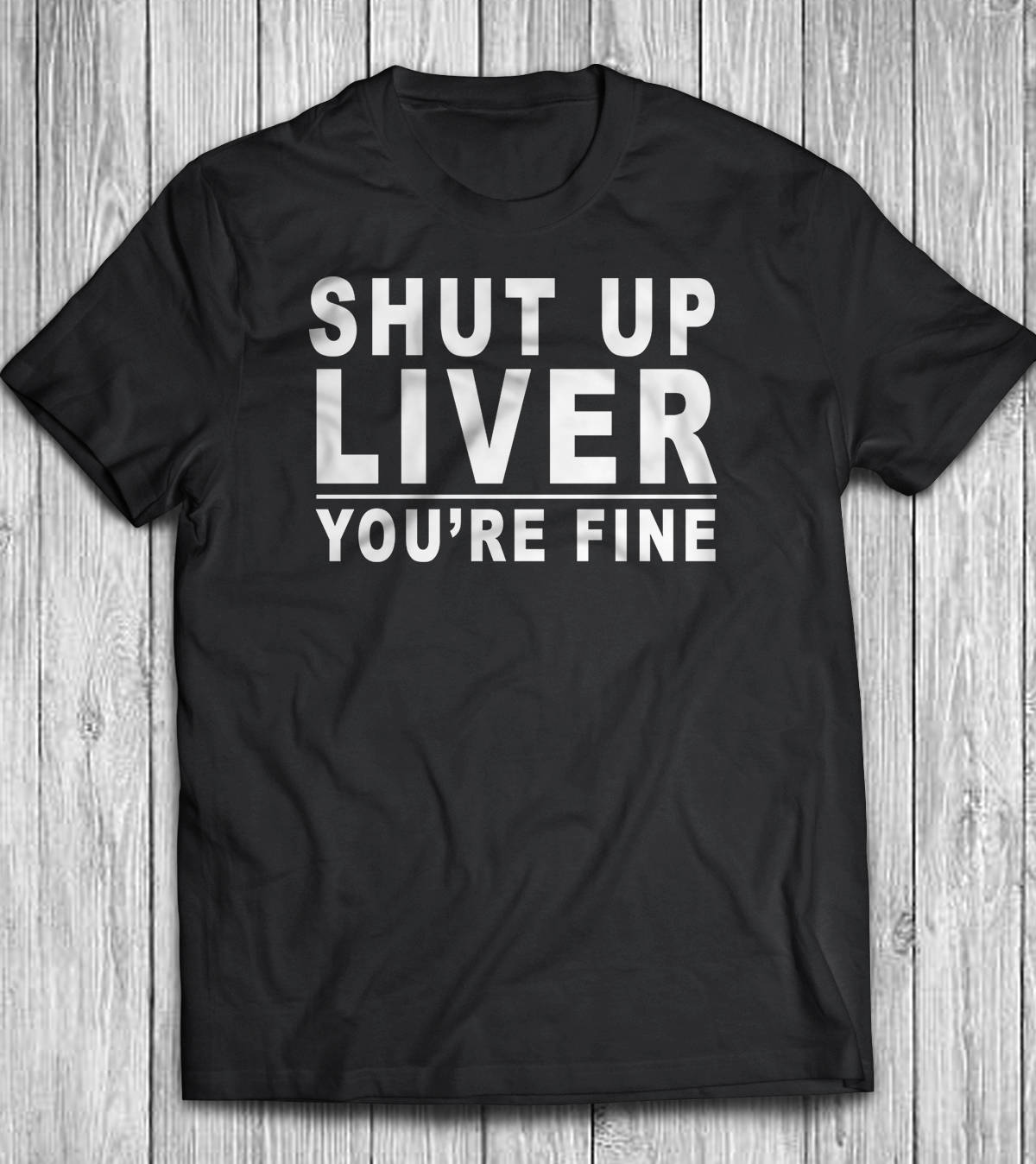 3ec494a8b62 Shut up liver you re fine tshirt funny beer alcohol