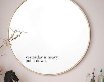 Yesterday Is Heavy. Put It Down. Positive Quote Minimalist Vinyl Mirror Sticker