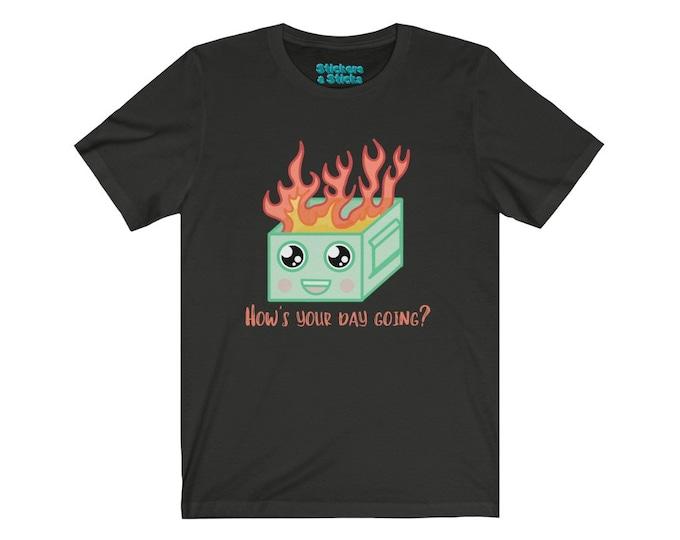 Dumpster Fire Shirt - How's Your Day Going? - Unisex Jersey Short Sleeve Tee