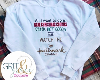 e128b303c136 FREE SHIPPING, All I Want to do is Bake Christmas Cookies, Drink Hot Cocoa,  and Watch the Hallmark Channel