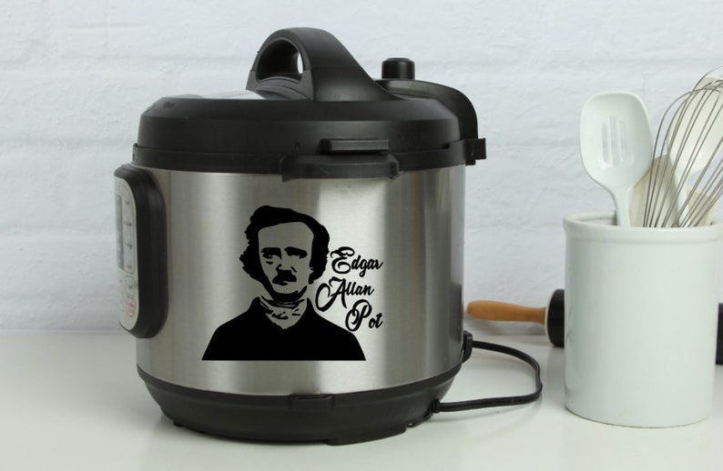 Instant Pot Vinyl Decal Edgar Allan Poe Funny Gift Kitchen Humor Instant Pot Vinyl Decor Edgar Allan Pot Sarcastic