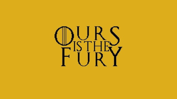 Ours Is The Fury Cross Stitch Pdf Chart House Baratheon Motto Quote From The Tv Show Game Of Thrones
