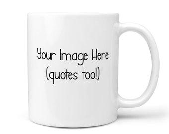 Custom Mug, Personalized Mug, Photo Mug, Picture Mug, Image Mug, Custom Photo Mug, Coffee Mug, Custom Gift, Unique Mug, Custom Coffee Mug