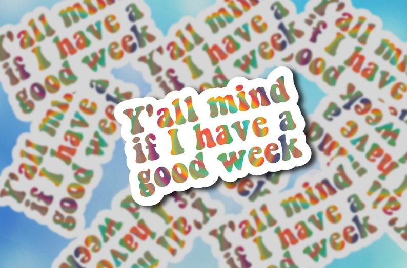Y/'all Mind If I Have A Good Week Waterproof Tie-Dye Sticker