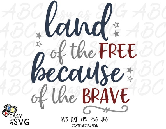 Land Of The Free Because Of The Brave Svg Silhouette Cricut Etsy