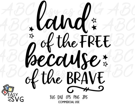 Land Of The Free Because Of The Brave Svg Svg Cut File Etsy