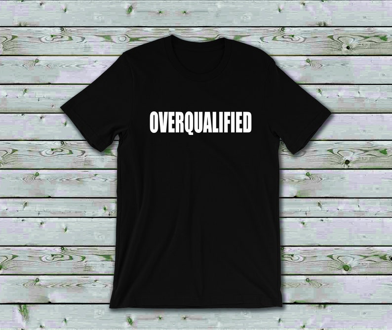 365b639ca4d26 Men's Overqualified T-shirt, funny t-shirts, mens cool t-shirt, cool  t-shirts, funny t-shirt, entrepreneur shirt, graphic tee, business tee