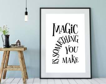 Magic Is Something You Make Printable Poster, Typography Printable Sign, Quote Wall Art, Home Decor, Inspiration Poster, Quote, Motivational
