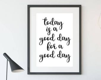Printable Poster, Wall Art, Today Is A Good Day For A Good Day, Typography Printable, Inspiration Poster, Printable Quote, Motivational Art