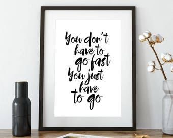You Don't Have To Go Fast You Just Have To Go Printable Poster, Printable Sign, Quote Wall Art, Home Decor, Inspiration Quote, Motivational