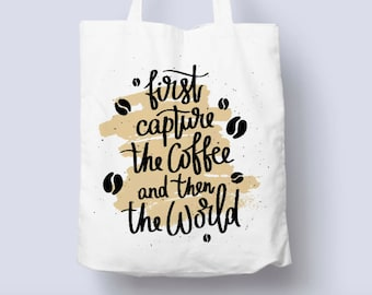 First Capture the Coffee and then the World Typography Tote Bag