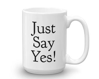 Just Say Yes Coffee Mug