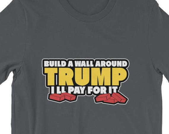 Build a Wall Around Trump - I'll Pay For It Short-Sleeve Unisex T-Shirt