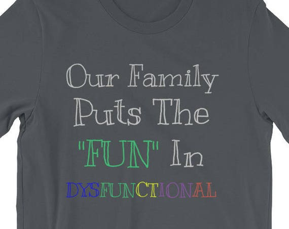 Our Family Puts The Fun in Dysfunctional Short-Sleeve Unisex T-Shirt