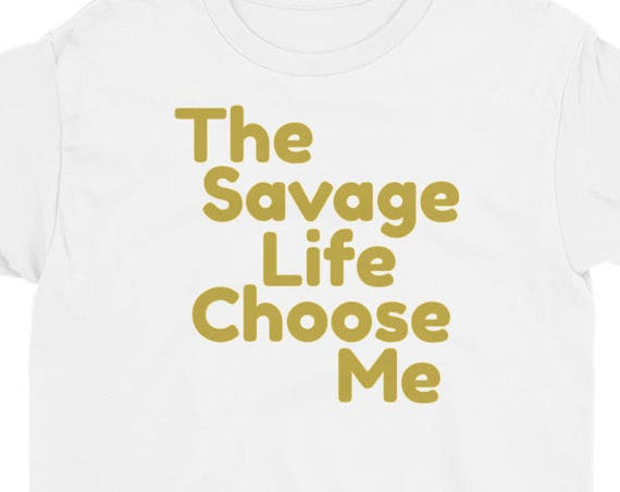 The Savage Life Chose Me Shirt Savage Life Youth Short Sleeve T-Shirt