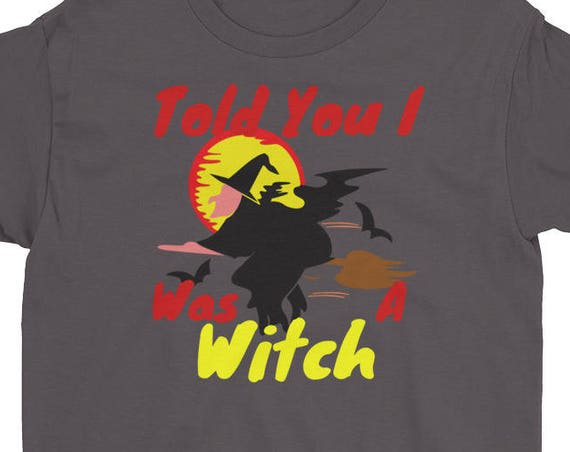 Told You I Was A Witch Happy Halloween Youth Short Sleeve T-Shirt