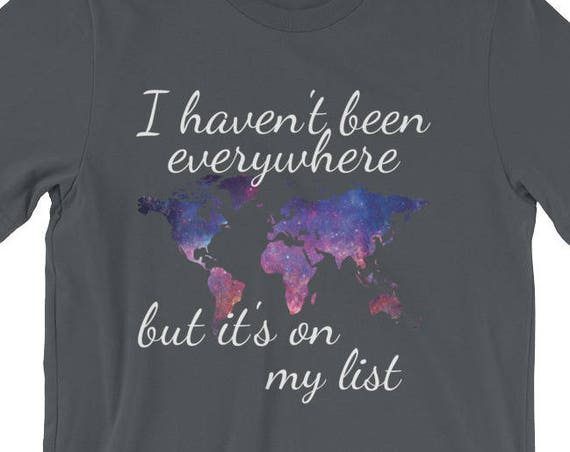 I Haven't Been Everywhere But Its On My List Short-Sleeve Unisex T-Shirt
