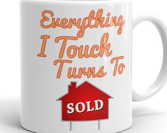 Everything I Touch Turns To Sold Real Estate Agent Mug made in the USA