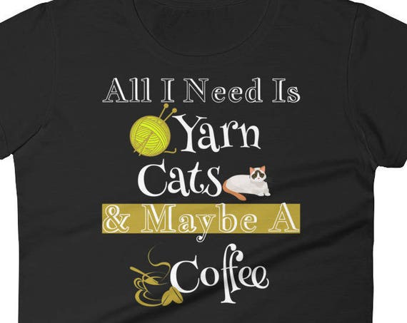 All I Need Is Yarn, Kitty Cats And Coffee Funny Gift Women's short sleeve t-shirt